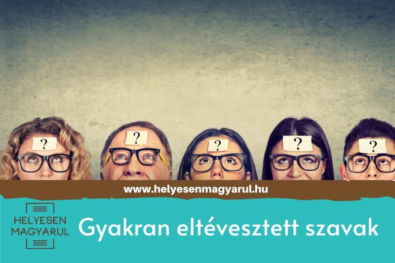 Helyesírási teszt - Gyakran eltévesztett szavak - Helyesen magyarul
